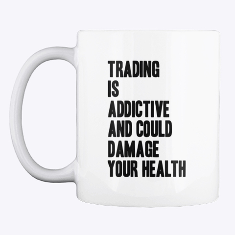 Trading can be addictive